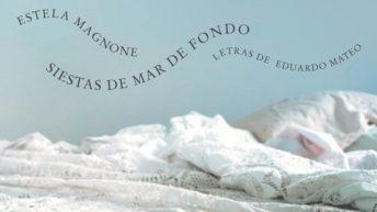 Eduardo Rivero reseña <em>Siestas de mar de fondo</em>, el último disco de Estela Magnone