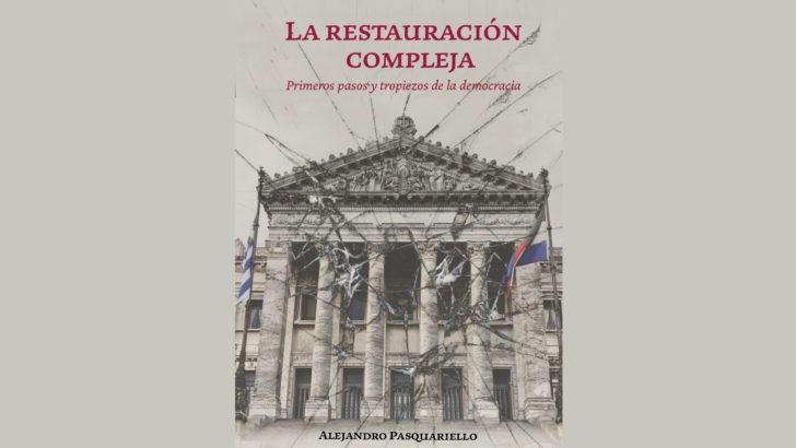 <em>La Restauración Compleja: Primeros pasos y tropiezos de la democracia</em> de Alejandro Pasquariello
