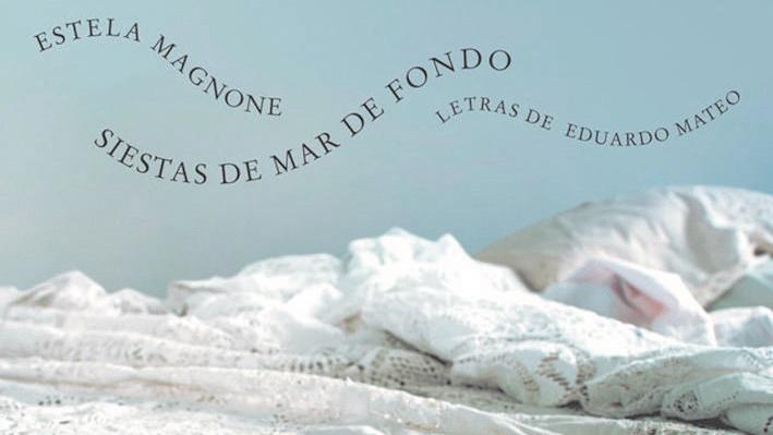 Eduardo Rivero reseña Siestas de mar de fondo, el último disco de Estela Magnone